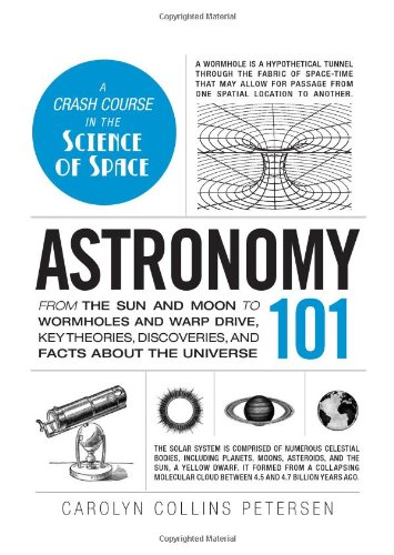 Astronomy 101: From The Sun And Moon To Wormholes And Warp Drive, Key Theories, Discoveries, And Facts About The Universe