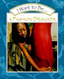 img - for I Want to Be a Fashion Designer book / textbook / text book