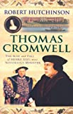 Thomas Cromwell: The Rise and Fall of Henry VIII's Most Notorious Minister (0753823616) by Hutchinson, Robert