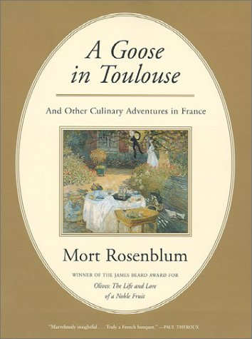 Goose in Toulouse : And Other Culinary Adventures in France, MORT ROSENBLUM