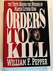 Orders to Kill: The Truth Behind the Murder of Martin Luther King