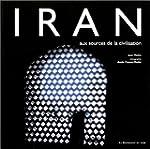 IRAN AUX SOURCES DE LA CIVILISATION