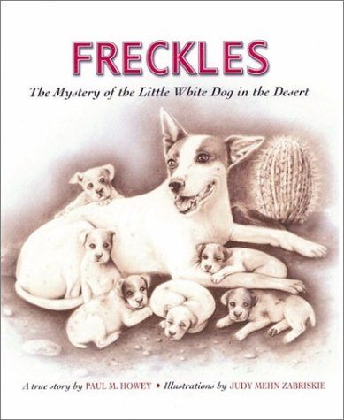 Freckles  The Mystery of the Little White Dog in the Desert (Aspca Henry Bergh Children's Book Awards (Awards)), Paul M. Howey