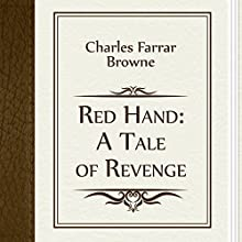Charles Farrar Browne: Red Hand: A Tale of Revenge (       UNABRIDGED) by Charles Browne Narrated by Anastasia Bartolo