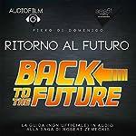 Ritorno al futuro [Back to the Future]: Audiofilm. La guida (non ufficiale) in audio alla saga di Robert Zemeckis [Audiofilm. The Audio Guide (Unofficial) to the Saga of Robert Zemeckis] | Piero Di Domenico
