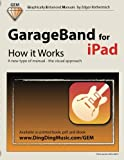 img - for GarageBand for iPad - How it Works: A new type of manual - the visual approach (Graphically Enhanced Manuals) book / textbook / text book