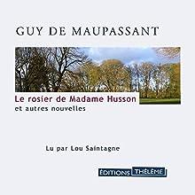 Le rosier de Madame Husson et autres nouvelles | Livre audio Auteur(s) : Guy De Maupassant Narrateur(s) : Lou Saintagne