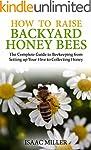 How to Raise Backyard Honey Bees: The...
