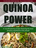 Quinoa Power: 31 mouthwatering quinoa recipes using the most amazing superfood on the planet!