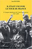 echange, troc Jean Roussel - Il était une fois le Tour de france : A l'époque tumultueuse de l'entre-deux-guerres, 1919-1939