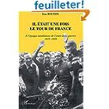 Il était une fois le Tour de france : A l'époque tumultueuse de l'entre-deux-guerres, 1919-1939