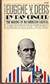 Eugene V. Debs; The Making of an American Radical
