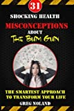 31 Shocking Health Misconceptions About The Bum Gun: The Smartest Approach To Transform The Quality of Your Life (King of Bathroom Hygiene) (Volume 1)