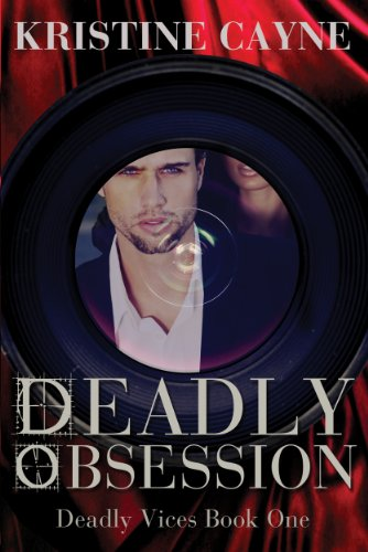 Book: Deadly Obsession (Deadly Vices) by Kristine Cayne