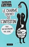 Le charme discret de l'intestin : Tout sur un organe mal aim�