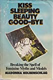 img - for Kiss Sleeping Beauty Good-Bye: Breaking the Spell of Feminine Myths and Models book / textbook / text book