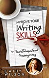 Improve Your Writing Skills: Powerful Techniques Toward Mastering Writing