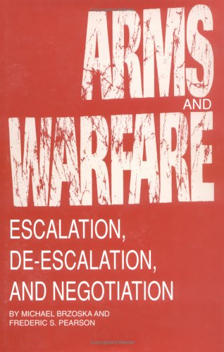 Arms and Warfare: Escalation, De-Escalation, and Negotiation (Studies in International Relations)