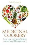 Dale Pinnock Medicinal Cookery: How You Can Benefit From Nature's Edible Pharmacy