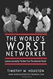 The World's Worst Networker: Lessons Learned by The Best From The Absolute Worst!
