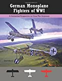 German Monoplane Fighters of WWI: A Centennial Perspective on Great War Airplanes: Volume 13 (Great War Aviation Centennial Series)