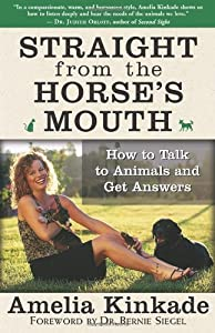 Straight from the Horse's Mouth: How to Talk to Animals and Get Answers by New World Library