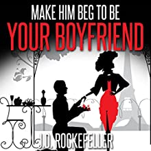 Make Him Beg to Be Your Boyfriend (       UNABRIDGED) by J.D. Rockefeller Narrated by Jonathan Andrew Young