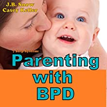 7 Step System: Parenting with Borderline Personality Disorder (       UNABRIDGED) by J. B. Snow, Casey Keller Narrated by Pete Beretta