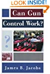 Can Gun Control Work? (Studies in Cri...