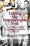 Lifting the Impenetrable Veil: From Yellow Fever to Ebola Hemorrhagic Fever and Sars