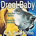 Drool Baby: A Dog Park Mystery: Lia Anderson Dog Park Mysteries, Volume 2 (       UNABRIDGED) by C. A. Newsome Narrated by Jane Boyer