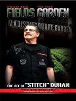 "From the Fields to the Garden: The Life of Stitch Duran By Zac Robinson, Jacob ""Stitch"" Duran, Black Mesa Publishing"
