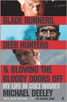 Blade Runners, Deer Hunters & Blowing the Bloody Doors Off: My Life in Cult Movies
