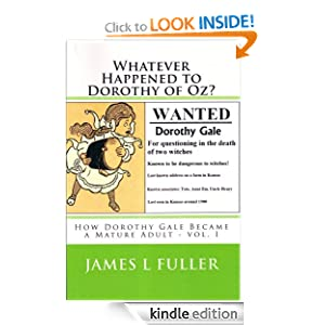 Whatever Happened to Dorothy of Oz? (Featuring Dorothy Gale as a Mature Adult) James L Fuller