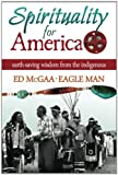 Spirituality for America: Earth-Saving Wisdom From the Indigenous