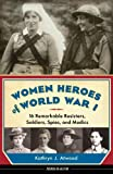 img - for Women Heroes of World War I: 16 Remarkable Resisters, Soldiers, Spies, and Medics (Women of Action) book / textbook / text book