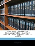 History of the Lodge of Tranquillity, No. 185. with a Complete List of Members from 1787 to 1874 (114165136X) by Constable, John