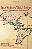 Local Histories/Global Designs: Coloniality, Subaltern Knowledges, and Border Thinking (Princeton Studies in Culture/Power/History)