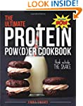 The Ultimate Protein Powder Cookbook:...