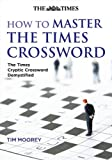 How to Master The Times Crossword: The Times Cryptic Crossword Demystified
