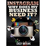 Instagram: Why Does My Business Need It? (Social Media Series)by Casey Watkins