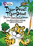 Tiger Dead! Tiger Dead!: Band 13/Topaz Phase 7, Bk. 3: Stories from the Caribbean (Collins Big Cat) (0007231199) by Nicholls, Grace