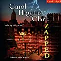 Zapped: A Regan Reilly Mystery (       UNABRIDGED) by Carol Higgins Clark Narrated by Carol Higgins Clark