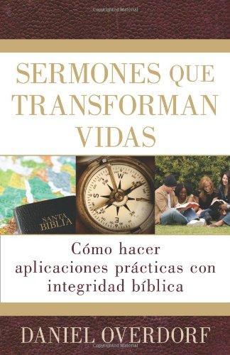 Sermones que transforman vidas: Cómo hacer aplicaciones prácticas con integridad bíblica (Spanish Edition)