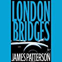 London Bridges Audiobook by James Patterson Narrated by Peter J. Fernandez, Denis O'Hare