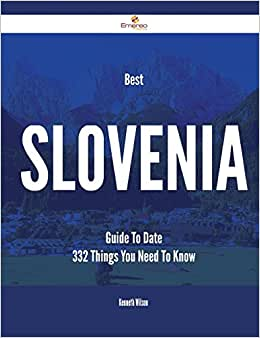 Best Slovenia Guide To Date - 332 Things You Need To Know