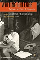 Writing Culture - The Poetics and Politics of Ethnography - 25th Anniversary Edition
