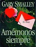 Amemonos siempre Te Amo (0767333918) by Gary Smalley