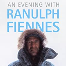 An Evening with Ranulph Fiennes Audiobook by Ranulph Fiennes Narrated by Ranulph Fiennes