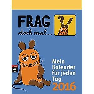 Frag doch mal ... die Maus! - Mein Kalender für jeden Tag 2016